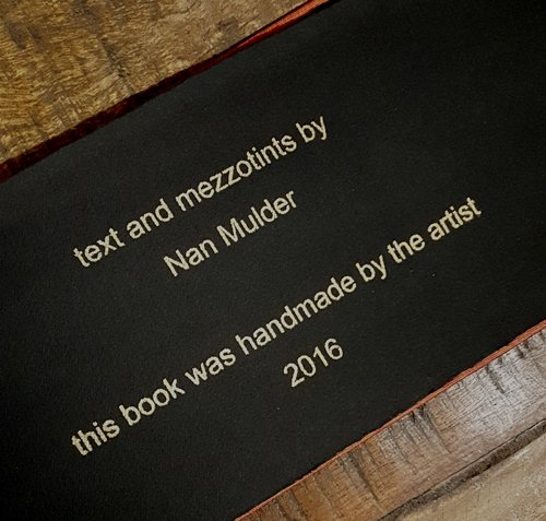 "hand-made book with text and original mezzotints by Nan Mulder 2016 varied edition of 6 - text in English size 15"" x 6 1/4"" $400"